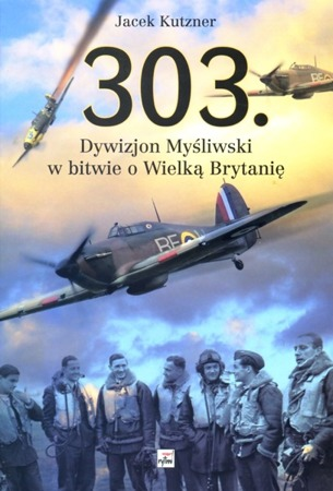 303 HUNTING DIVISION IN THE BATTLE OF GREAT BRITAIN - Jacek Kutzner