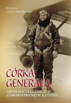 Daughter of the General. The story of an airman murdered in Katyn - Krystyna Lubieniecka-Baraniak
