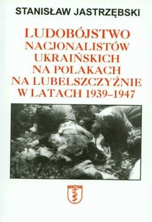Genocide of Ukrainian nationalists on Poles in the Lublin region in 1939-1947- Stanisaw Jastrzbski