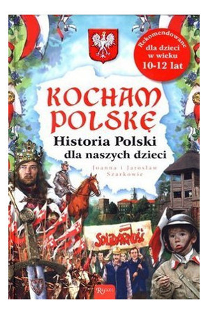 I love Poland. The history of Poland for our children - Joanna and Jarosaw Szarkw