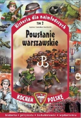 I LOVE POLAND HISTORY FOR THE YOUNGEST Warsaw Uprising - Joanna and Jarosaw Szarkw