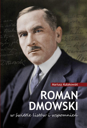 Roman Dmowski in the light of letters and memories - Mariusz Kuakowski