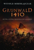Grunwald 1410 Battle that passed to the legend - Witold Mikoajczak